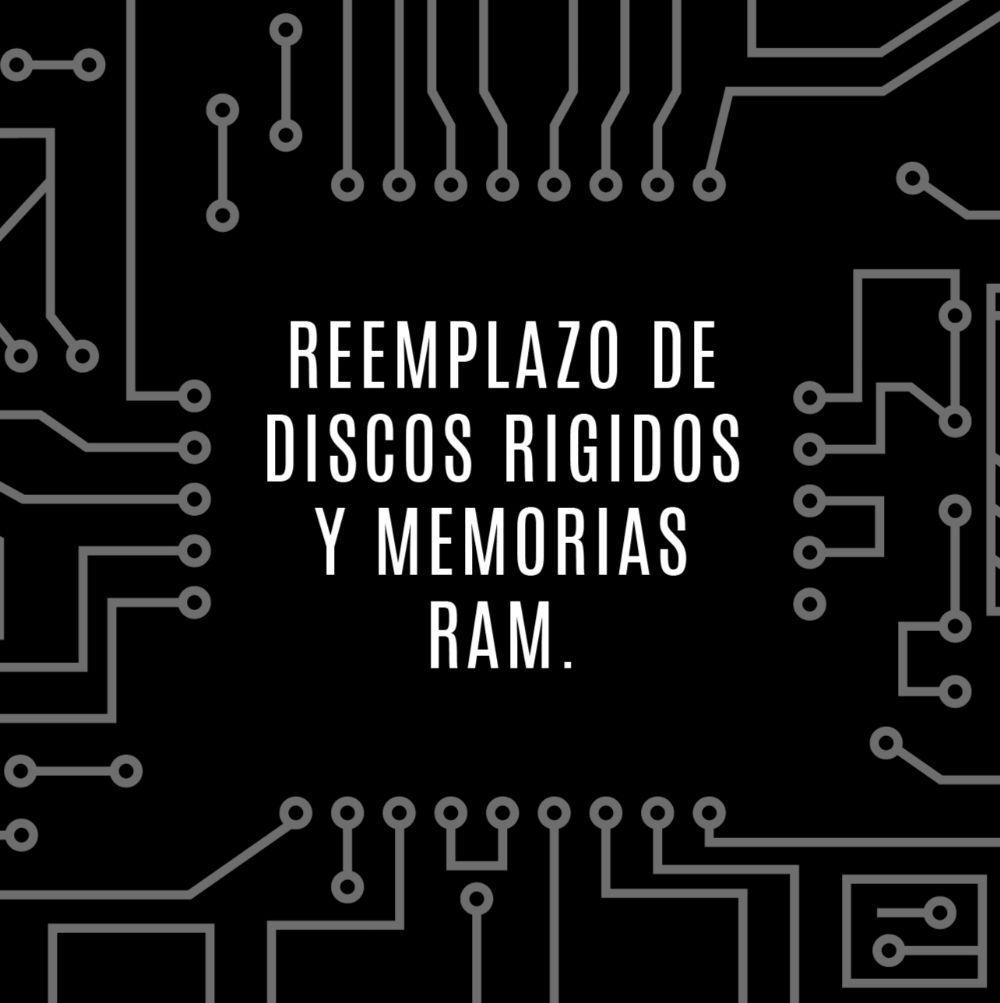 Reemplazo de discos rígidos y memorias RAM